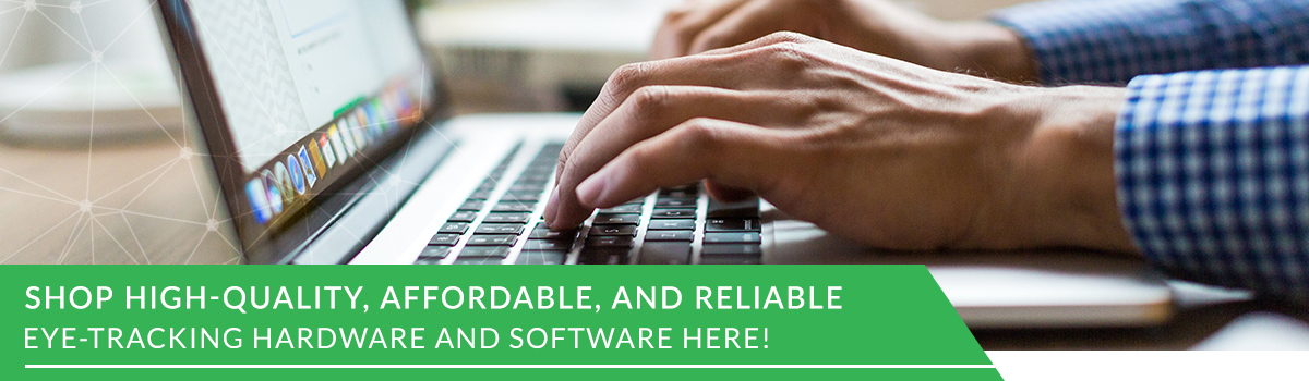 Shop high-quality, affordable, and reliable, Eye-tracking hardware and software here!